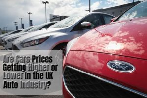 Are Cars Prices Getting Higher or Lower In the UK Auto Industry?